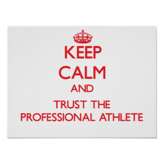Keep Calm and Trust the Professional Athlete Print