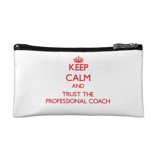 Keep Calm and Trust the Professional Coach Cosmetic Bags