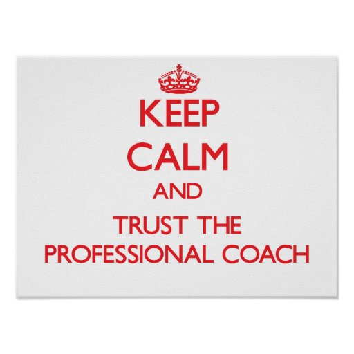 Keep Calm and Trust the Professional Coach Print