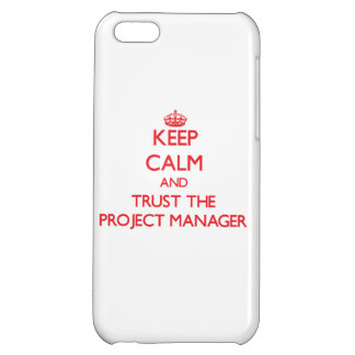 Keep Calm and Trust the Project Manager iPhone 5C Cases
