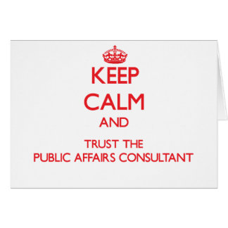 Keep Calm and Trust the Public Affairs Consultant Greeting Card