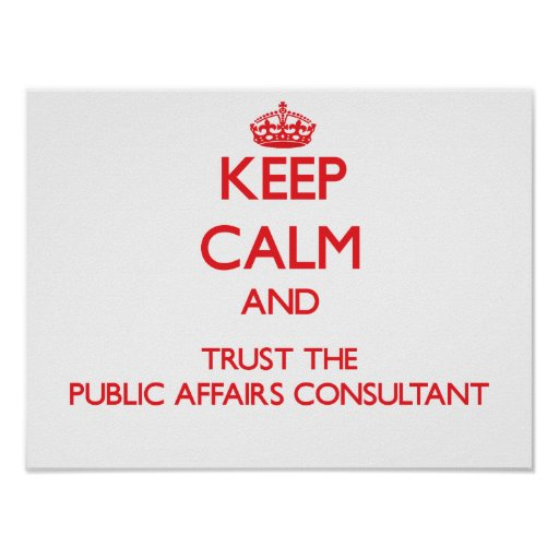 Keep Calm and Trust the Public Affairs Consultant Print