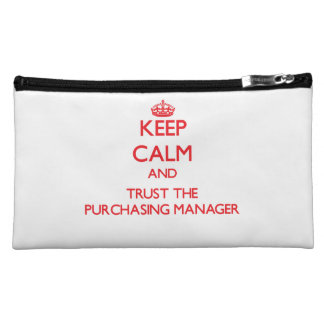Keep Calm and Trust the Purchasing Manager Cosmetic Bags