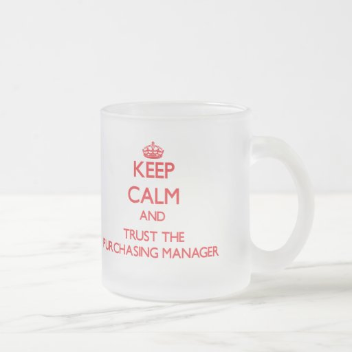 Keep Calm and Trust the Purchasing Manager Coffee Mugs