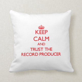 Keep Calm and Trust the Record Producer Throw Pillows