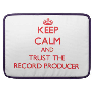 Keep Calm and Trust the Record Producer Sleeve For MacBooks