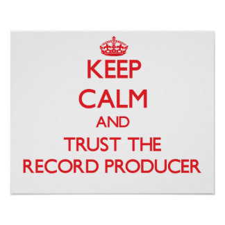 Keep Calm and Trust the Record Producer Poster