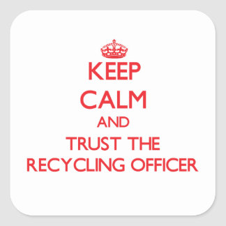 Keep Calm and Trust the Recycling Officer Sticker