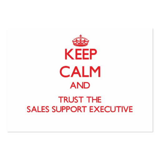 Keep Calm and Trust the Sales Support Executive Business Card Templates
