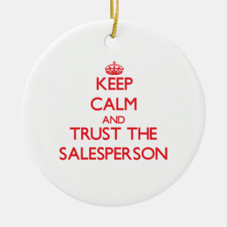 Keep Calm and Trust the Salesperson Ceramic Ornament