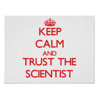 Keep Calm and Trust the Scientist Poster