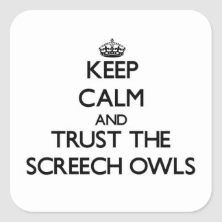 Keep calm and Trust the Screech Owls Square Sticker