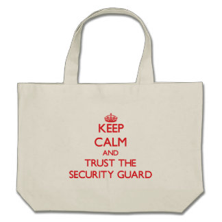 Keep Calm and Trust the Security Guard Canvas Bags