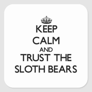 Keep calm and Trust the Sloth Bears Square Sticker