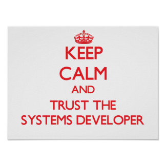 Keep Calm and Trust the Systems Developer Print