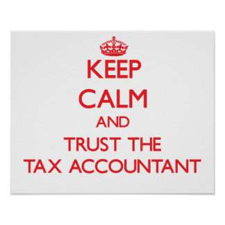 Keep Calm and Trust the Tax Accountant Posters