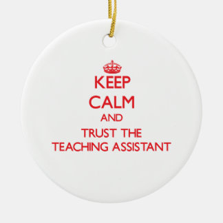Keep Calm and Trust the Teaching Assistant Ceramic Ornament