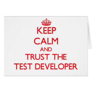 Keep Calm and Trust the Test Developer Greeting Card