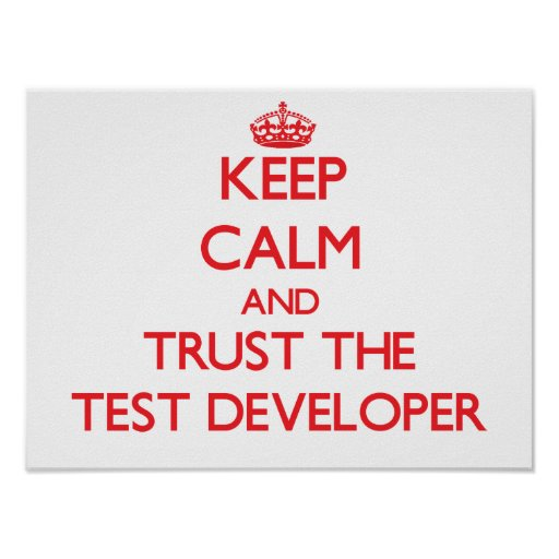 Keep Calm and Trust the Test Developer Posters