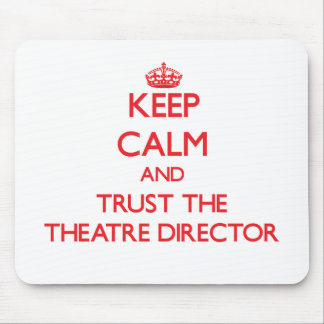 Keep Calm and Trust the Theatre Director Mouse Pad