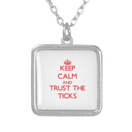 Keep calm and Trust the Ticks Necklaces
