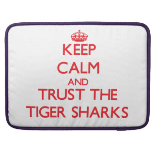 Keep calm and Trust the Tiger Sharks Sleeve For MacBook Pro