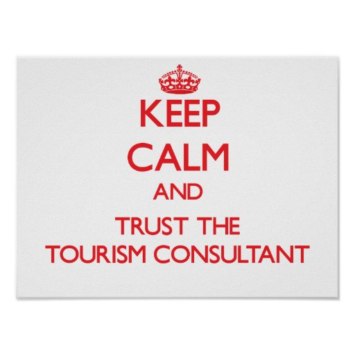 Keep Calm and Trust the Tourism Consultant Poster