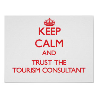 Keep Calm and Trust the Tourism Consultant Print
