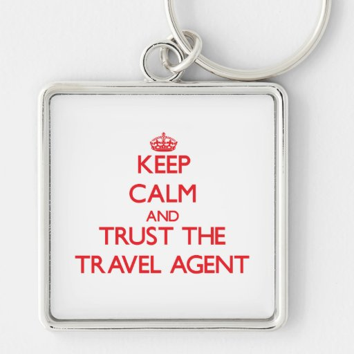 Keep Calm and Trust the Travel Agent Key Chains