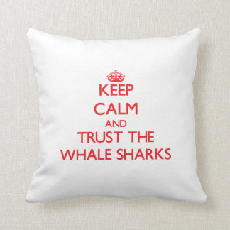 Keep calm and Trust the Whale Sharks Cushions