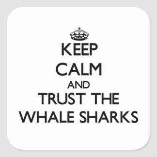 Keep calm and Trust the Whale Sharks Square Stickers