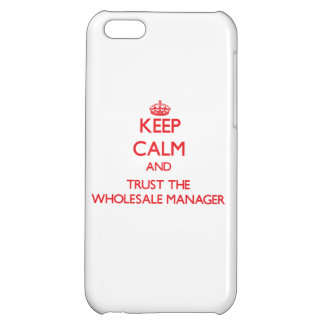 Keep Calm and Trust the Wholesale Manager iPhone 5C Cases