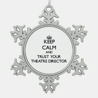 Keep Calm and Trust Your aatre Director Snowflake Pewter Christmas Ornament