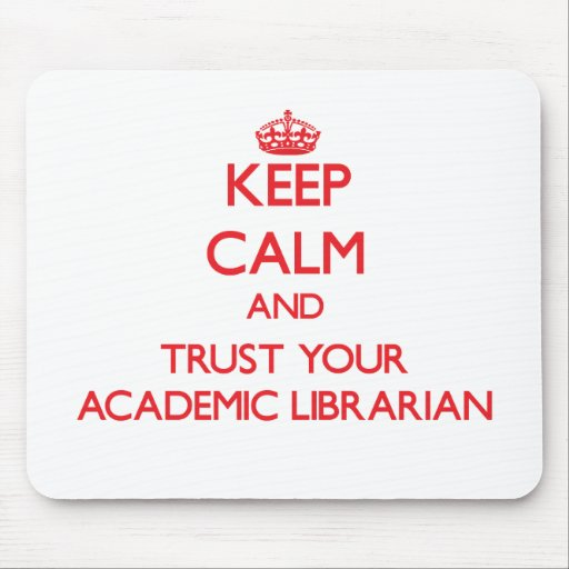Keep Calm and Trust Your Academic Librarian Mouse Pad