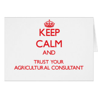 Keep Calm and Trust Your Agricultural Consultant Greeting Card
