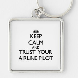 Keep Calm and Trust Your Airline Pilot Key Chains