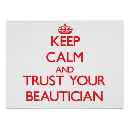 Keep Calm and Trust Your Beautician Print