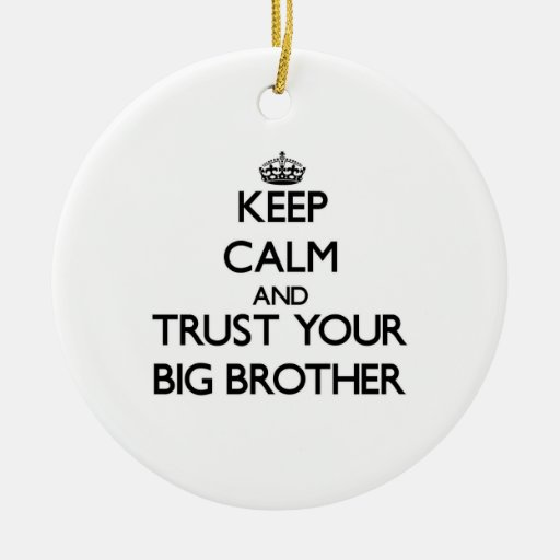 Keep Calm and Trust  your Big Brother Christmas Tree Ornaments