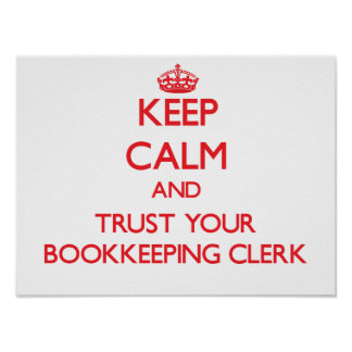 Keep Calm and Trust Your Bookkeeping Clerk Posters