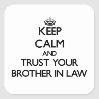 Keep Calm and Trust  your Brother-in-Law Square Stickers