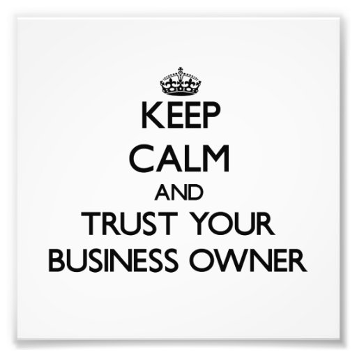 Keep Calm and Trust Your Business Owner Photo Print