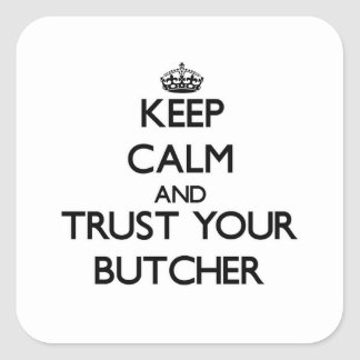 Keep Calm and Trust Your Butcher Square Sticker