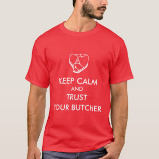 Keep Calm and Trust your Butcher T-Shirt