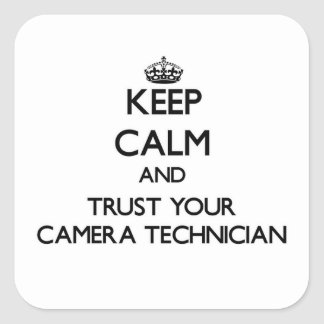 Keep Calm and Trust Your Camera Technician Square Sticker