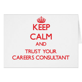 Keep Calm and Trust Your Careers Consultant Greeting Card