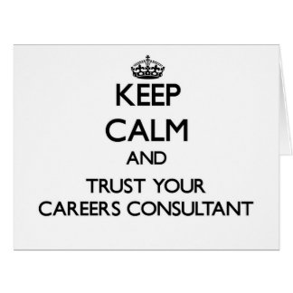 Keep Calm and Trust Your Careers Consultant Greeting Cards