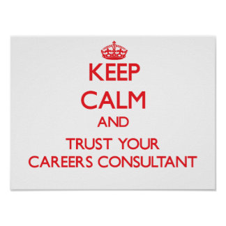 Keep Calm and Trust Your Careers Consultant Posters