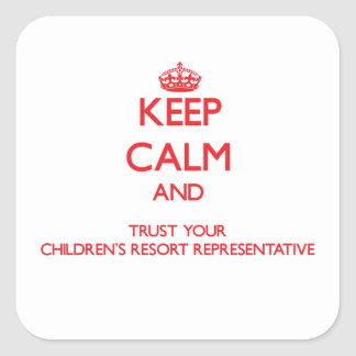 Keep Calm and Trust Your Children's Resort Represe Square Sticker