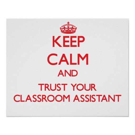 Keep Calm and Trust Your Classroom Assistant Print