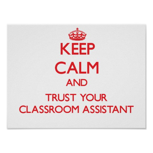 Keep Calm and Trust Your Classroom Assistant Poster